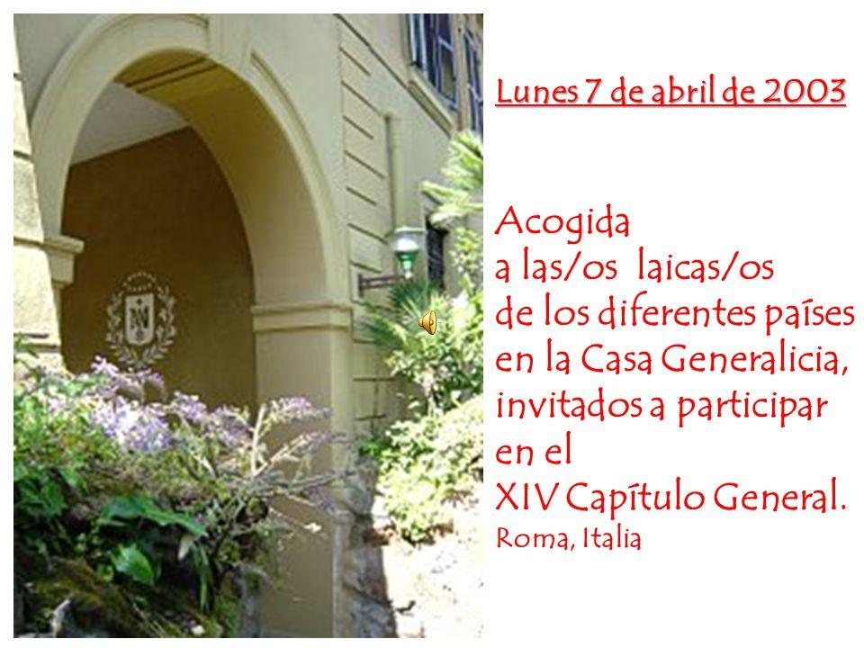 Lunes 7 de abril de 2003 Acogida a las/os laicas/os de los diferentes países en la Casa Generalicia, invitados a participar en el XIV Capítulo General.
