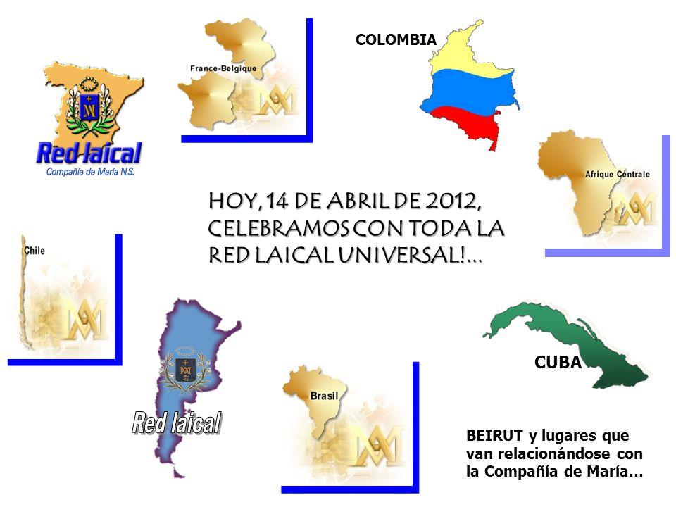HOY, 14 DE ABRIL DE 2012, CELEBRAMOS CON TODA LA RED LAICAL UNIVERSAL!... CUBA COLOMBIA BEIRUT y lugares que van relacionándose con la Compañía de Mar