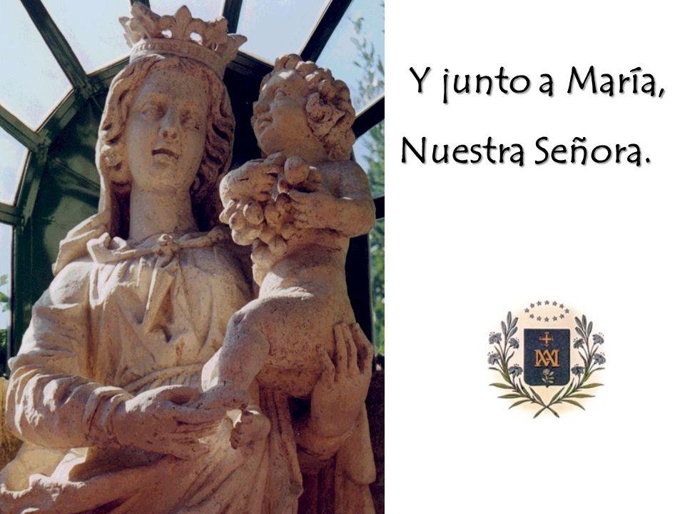 Y junto a María, Nuestra Señora.