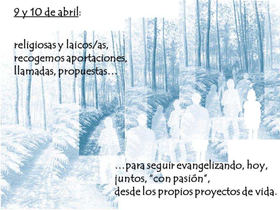 9 y 10 de abril 9 y 10 de abril: religiosas y laicos/as, recogemos aportaciones, llamadas, propuestas… …para seguir evangelizando, hoy, juntos, con pa
