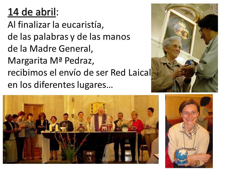 14 de abril 14 de abril: Al finalizar la eucaristía, de las palabras y de las manos de la Madre General, Margarita Mª Pedraz, recibimos el envío de ser Red Laical en los diferentes lugares…