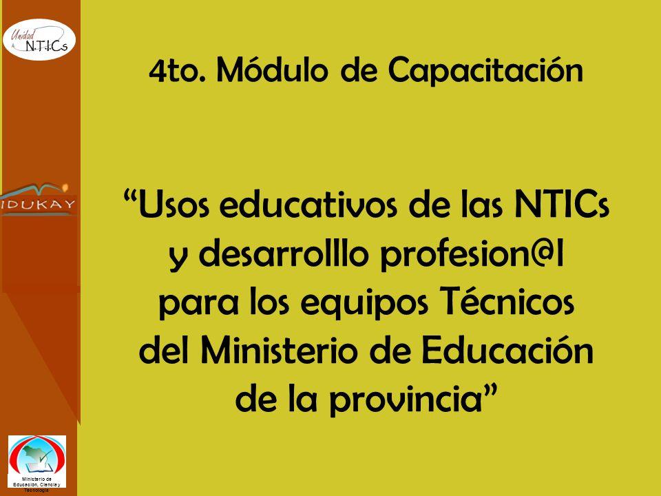 4to. Módulo de Capacitación Usos educativos de las NTICs y desarrolllo profesion@l para los equipos Técnicos del Ministerio de Educación de la provinc