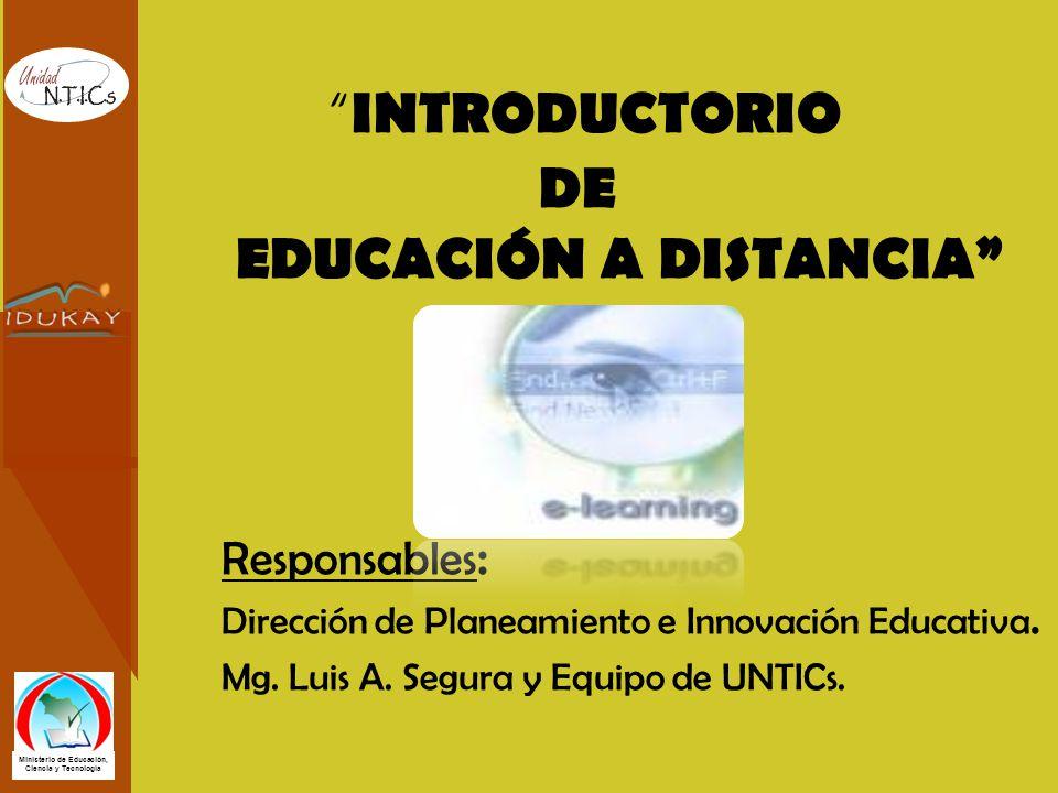 INTRODUCTORIO DE EDUCACIÓN A DISTANCIA Responsables : Dirección de Planeamiento e Innovación Educativa. Mg. Luis A. Segura y Equipo de UNTICs.