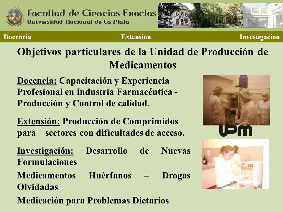 Objetivos particulares de la Unidad de Producción de Medicamentos Docencia: Capacitación y Experiencia Profesional en Industria Farmacéutica - Producción y Control de calidad.