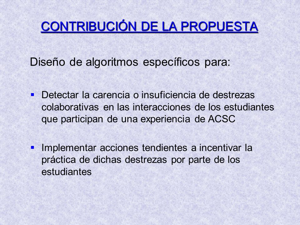 CONTRIBUCIÓN DE LA PROPUESTA Detectar la carencia o insuficiencia de destrezas colaborativas en las interacciones de los estudiantes que participan de