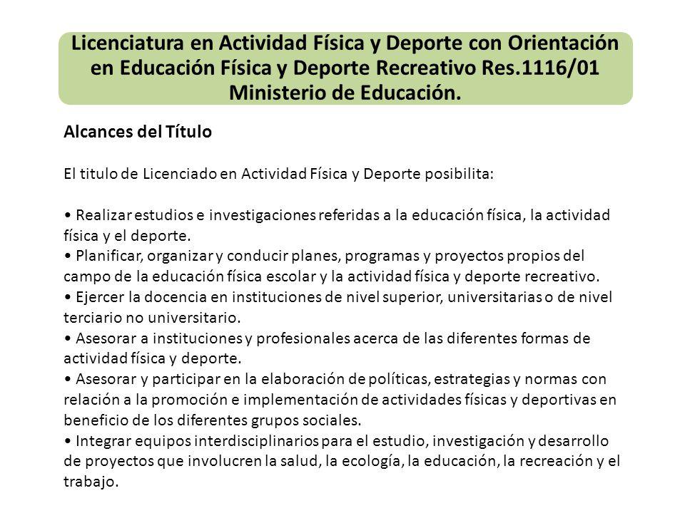 Alcances del Título El titulo de Licenciado en Actividad Física y Deporte posibilita: Realizar estudios e investigaciones referidas a la educación fís