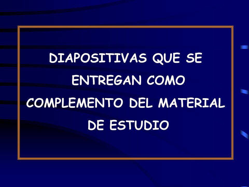 DIAPOSITIVAS QUE SE ENTREGAN COMO COMPLEMENTO DEL MATERIAL DE ESTUDIO