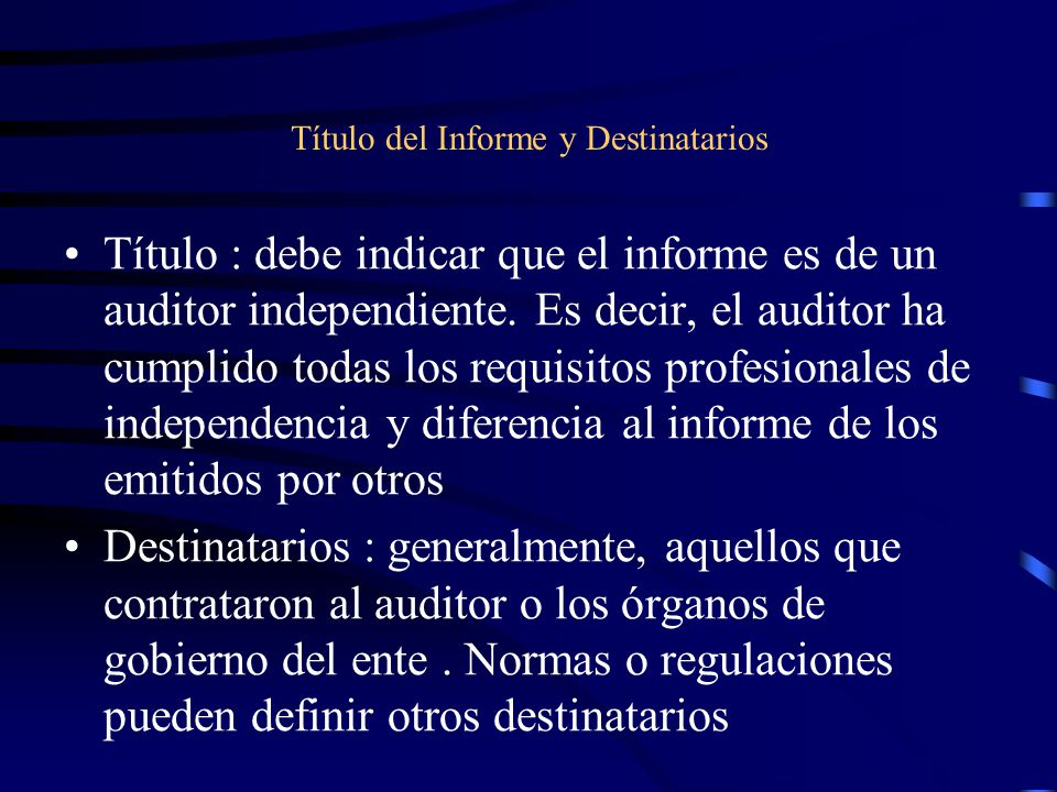 Título del Informe y Destinatarios Título : debe indicar que el informe es de un auditor independiente.