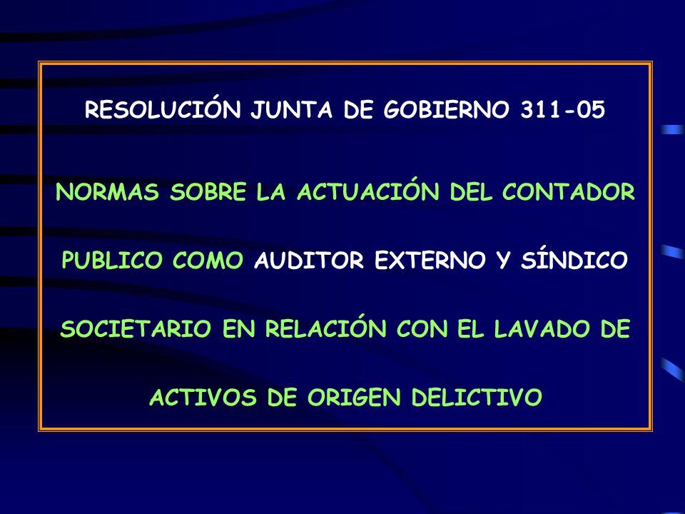 RESOLUCIÓN JUNTA DE GOBIERNO 311-05 NORMAS SOBRE LA ACTUACIÓN DEL CONTADOR PUBLICO COMO AUDITOR EXTERNO Y SÍNDICO SOCIETARIO EN RELACIÓN CON EL LAVADO DE ACTIVOS DE ORIGEN DELICTIVO