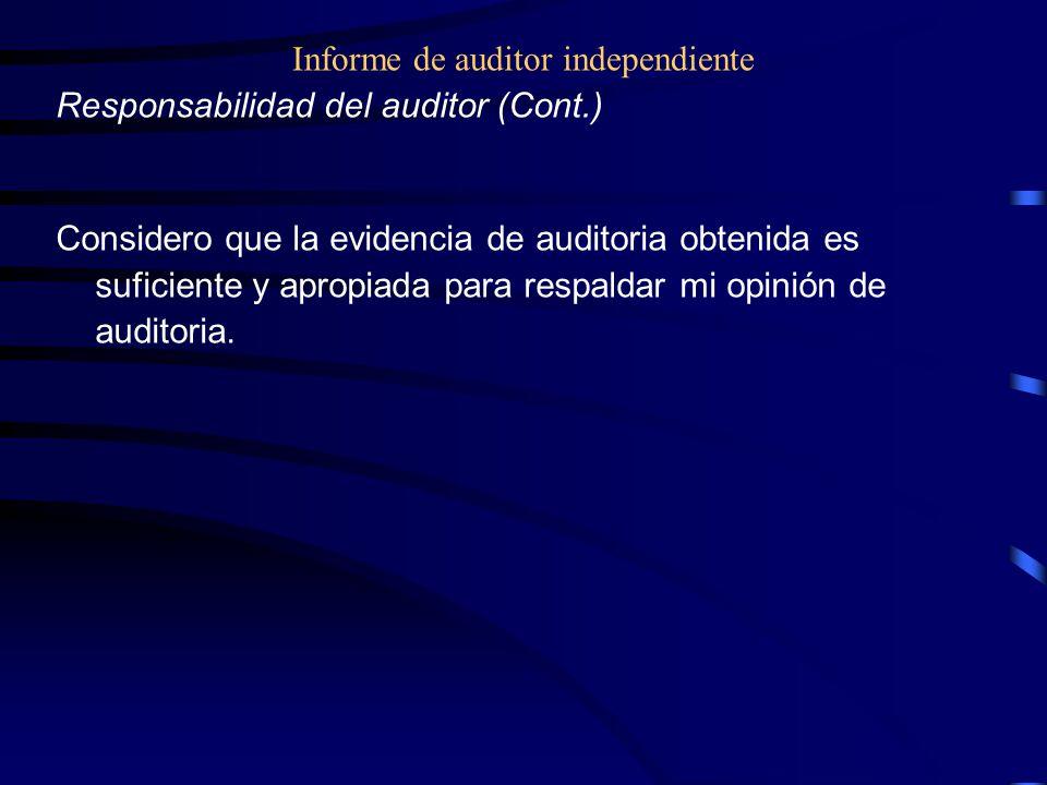 Informe de auditor independiente Responsabilidad del auditor (Cont.) Considero que la evidencia de auditoria obtenida es suficiente y apropiada para respaldar mi opinión de auditoria.