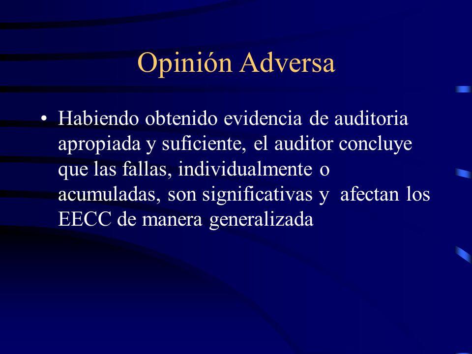 Opinión Adversa Habiendo obtenido evidencia de auditoria apropiada y suficiente, el auditor concluye que las fallas, individualmente o acumuladas, son significativas y afectan los EECC de manera generalizada
