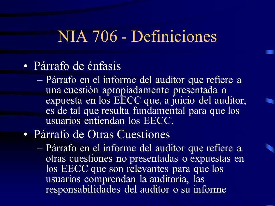 NIA 706 - Definiciones Párrafo de énfasis –Párrafo en el informe del auditor que refiere a una cuestión apropiadamente presentada o expuesta en los EECC que, a juicio del auditor, es de tal que resulta fundamental para que los usuarios entiendan los EECC.
