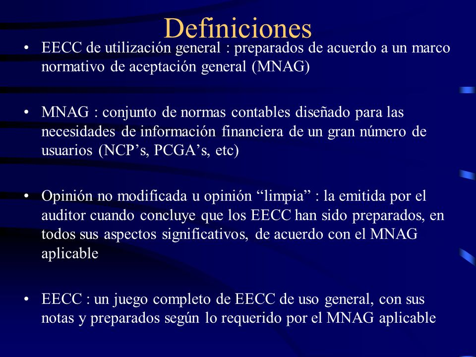 Marco Normativo de Aceptación General Provee los parámetros para que el auditor evalúe si los EECC han sido preparados y presentados según los requerimientos del marco normativo, en lo referido a los criterios adoptados para registrar transacciones, cuentas y asuntos de exposición.
