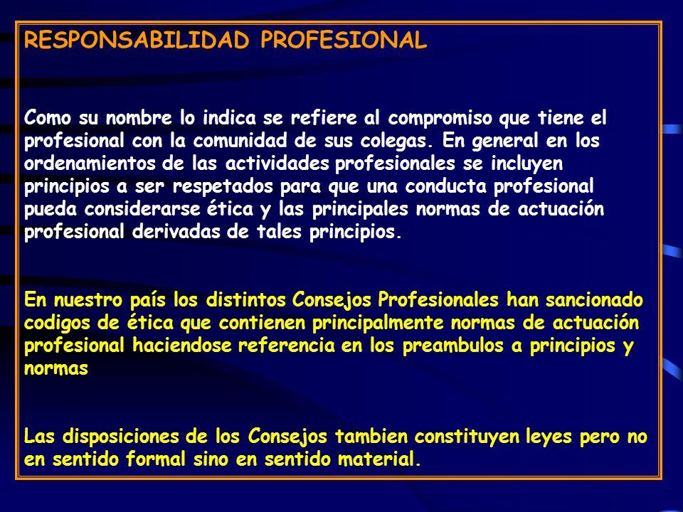 RESPONSABILIDAD PROFESIONAL Como su nombre lo indica se refiere al compromiso que tiene el profesional con la comunidad de sus colegas.