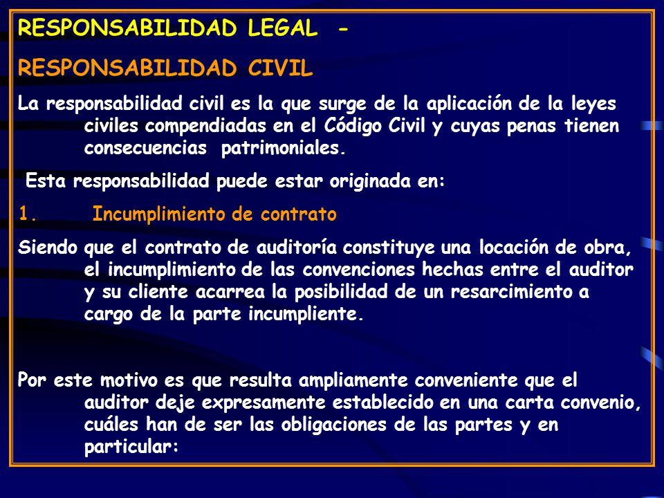 RESPONSABILIDAD LEGAL - RESPONSABILIDAD CIVIL La responsabilidad civil es la que surge de la aplicación de la leyes civiles compendiadas en el Código Civil y cuyas penas tienen consecuencias patrimoniales.