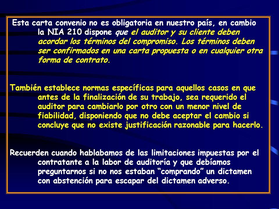 Esta carta convenio no es obligatoria en nuestro país, en cambio la NIA 210 dispone que el auditor y su cliente deben acordar los términos del compromiso.