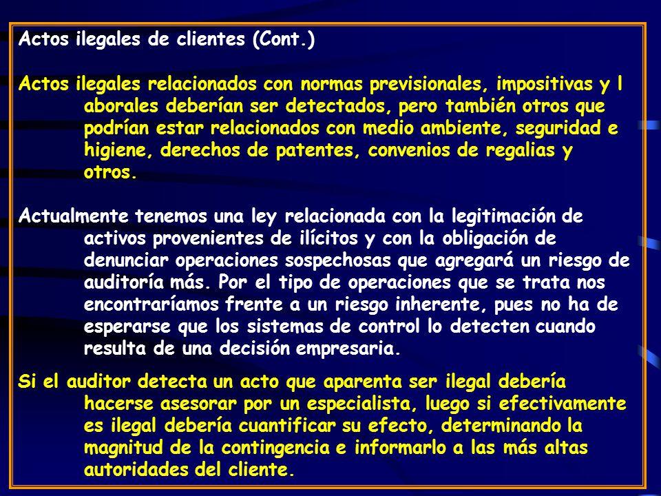 Actos ilegales de clientes (Cont.) Actos ilegales relacionados con normas previsionales, impositivas y l aborales deberían ser detectados, pero también otros que podrían estar relacionados con medio ambiente, seguridad e higiene, derechos de patentes, convenios de regalias y otros.