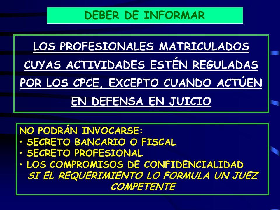LOS PROFESIONALES MATRICULADOS CUYAS ACTIVIDADES ESTÉN REGULADAS POR LOS CPCE, EXCEPTO CUANDO ACTÚEN EN DEFENSA EN JUICIO DEBER DE INFORMAR NO PODRÁN INVOCARSE: SECRETO BANCARIO O FISCAL SECRETO PROFESIONAL LOS COMPROMISOS DE CONFIDENCIALIDAD SI EL REQUERIMIENTO LO FORMULA UN JUEZ COMPETENTE