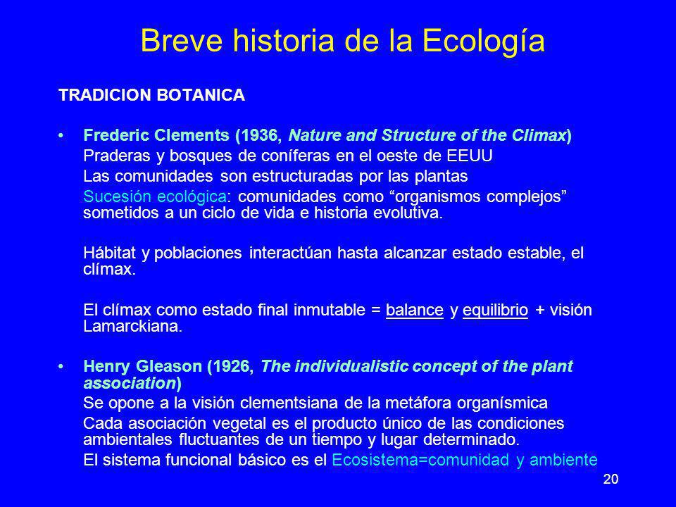 20 Breve historia de la Ecología TRADICION BOTANICA Frederic Clements (1936, Nature and Structure of the Climax) Praderas y bosques de coníferas en el
