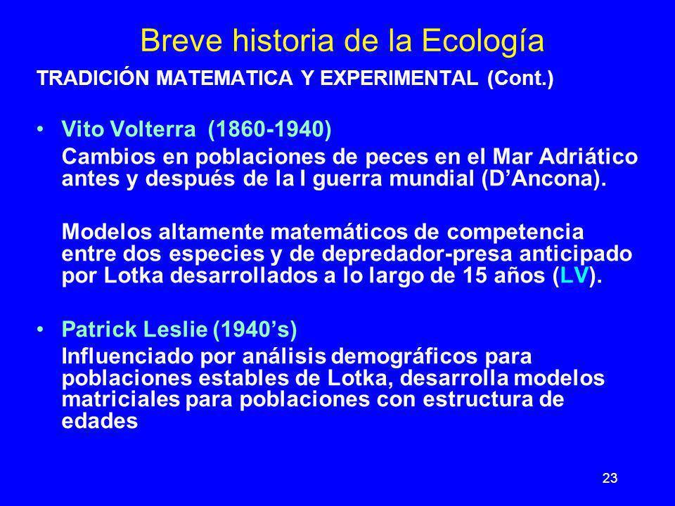 23 Breve historia de la Ecología TRADICIÓN MATEMATICA Y EXPERIMENTAL (Cont.) Vito Volterra (1860-1940) Cambios en poblaciones de peces en el Mar Adriá