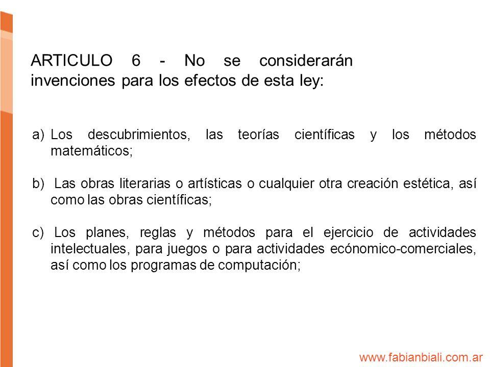 ARTICULO 6 - No se considerarán invenciones para los efectos de esta ley: a)Los descubrimientos, las teorías científicas y los métodos matemáticos; b)