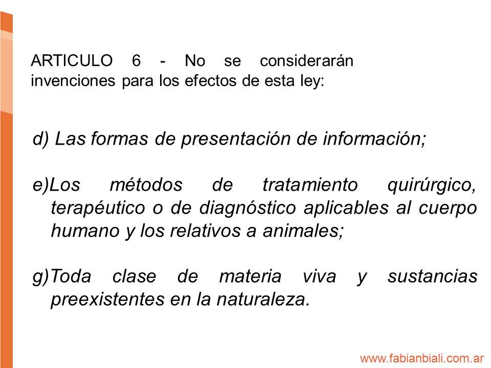 ARTICULO 6 - No se considerarán invenciones para los efectos de esta ley: d) Las formas de presentación de información; e)Los métodos de tratamiento q