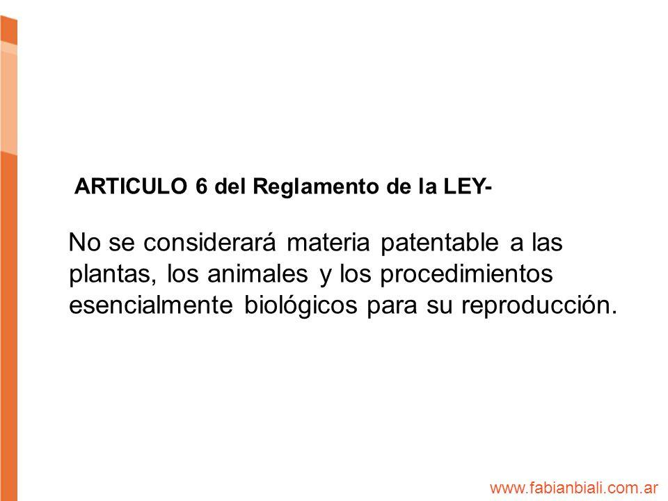 ARTICULO 6 del Reglamento de la LEY- No se considerará materia patentable a las plantas, los animales y los procedimientos esencialmente biológicos pa