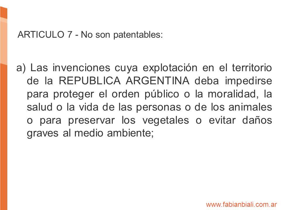 ARTICULO 7 - No son patentables: a) Las invenciones cuya explotación en el territorio de la REPUBLICA ARGENTINA deba impedirse para proteger el orden
