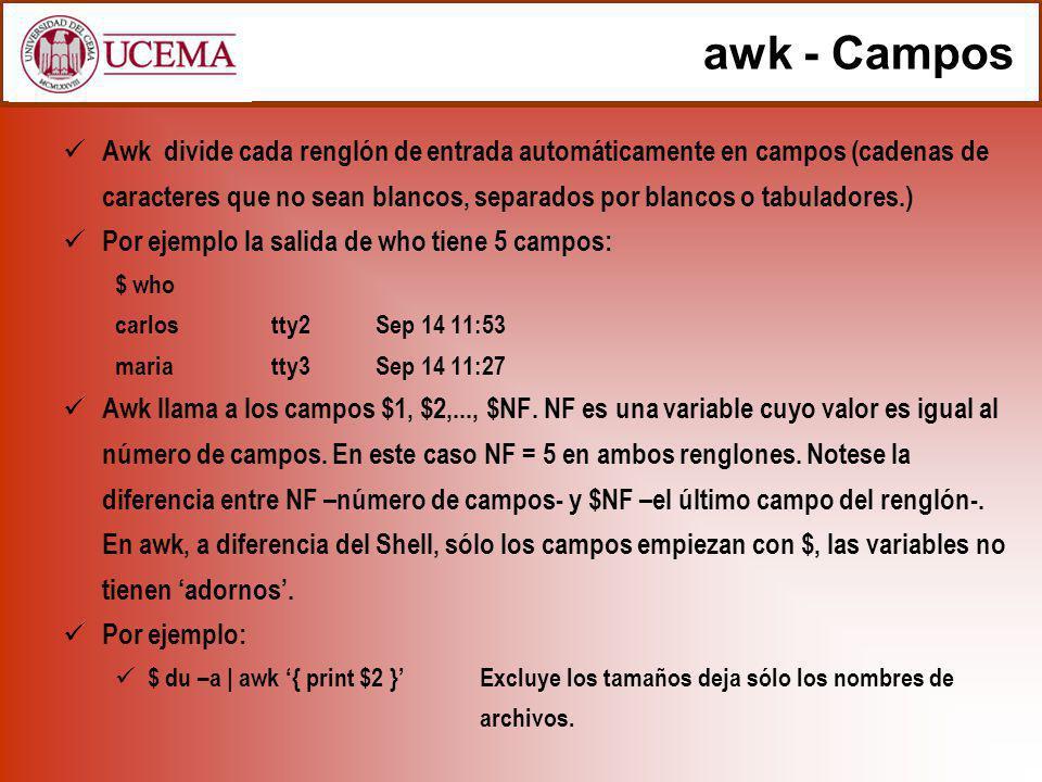 awk - Campos Awk divide cada renglón de entrada automáticamente en campos (cadenas de caracteres que no sean blancos, separados por blancos o tabulado