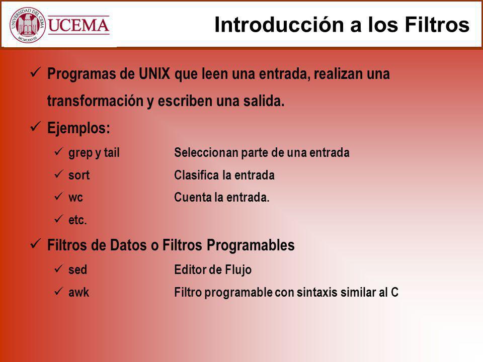 Introducción a los Filtros Programas de UNIX que leen una entrada, realizan una transformación y escriben una salida. Ejemplos: grep y tailSeleccionan