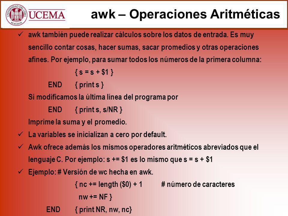 awk – Operaciones Aritméticas awk también puede realizar cálculos sobre los datos de entrada. Es muy sencillo contar cosas, hacer sumas, sacar promedi