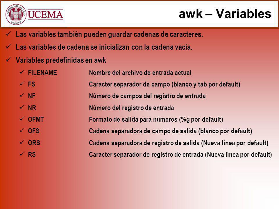awk – Variables Las variables también pueden guardar cadenas de caracteres. Las variables de cadena se inicializan con la cadena vacía. Variables pred