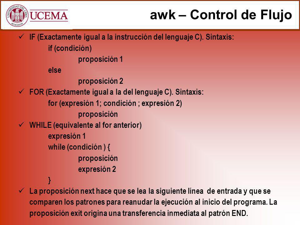 awk – Control de Flujo IF (Exactamente igual a la instrucción del lenguaje C). Sintaxis: if (condición) proposición 1 else proposición 2 FOR (Exactame