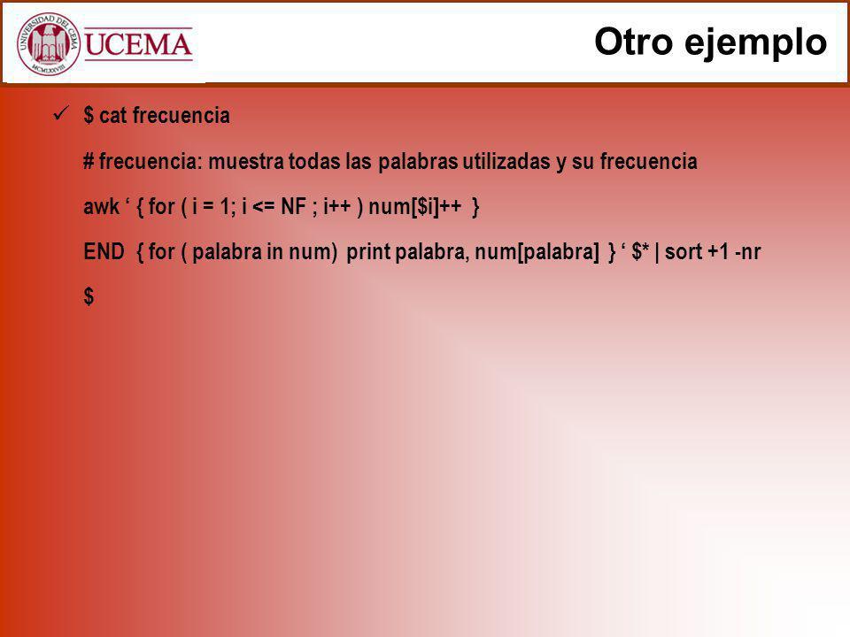 Otro ejemplo $ cat frecuencia # frecuencia: muestra todas las palabras utilizadas y su frecuencia awk { for ( i = 1; i <= NF ; i++ ) num[$i]++ } END{