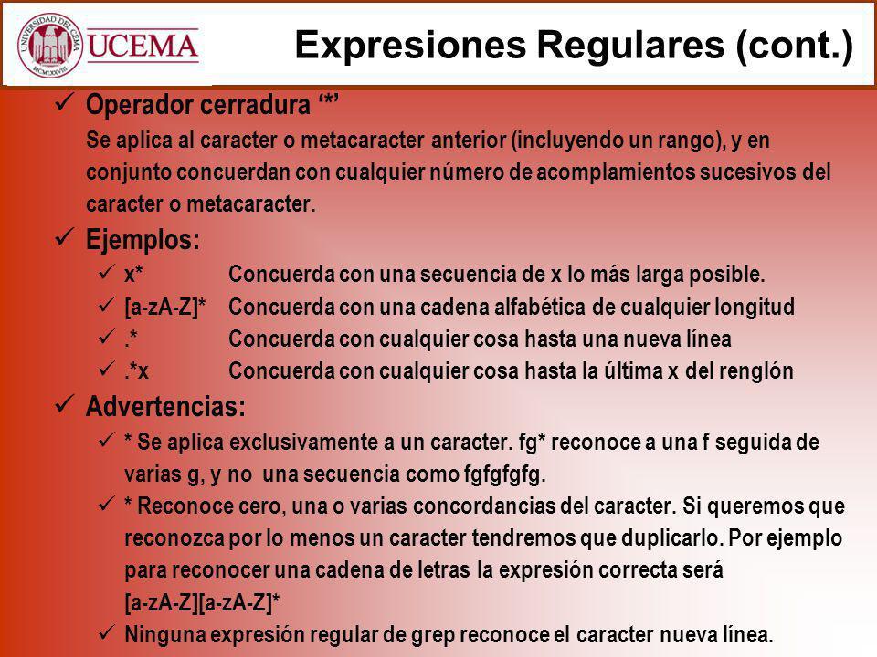 Expresiones Regulares (cont.) Operador cerradura * Se aplica al caracter o metacaracter anterior (incluyendo un rango), y en conjunto concuerdan con c