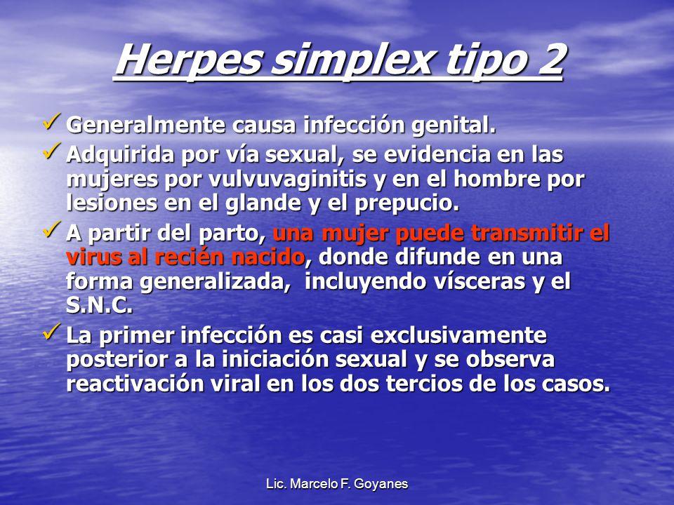 Herpes simplex tipo 2 Generalmente causa infección genital. Generalmente causa infección genital. Adquirida por vía sexual, se evidencia en las mujere