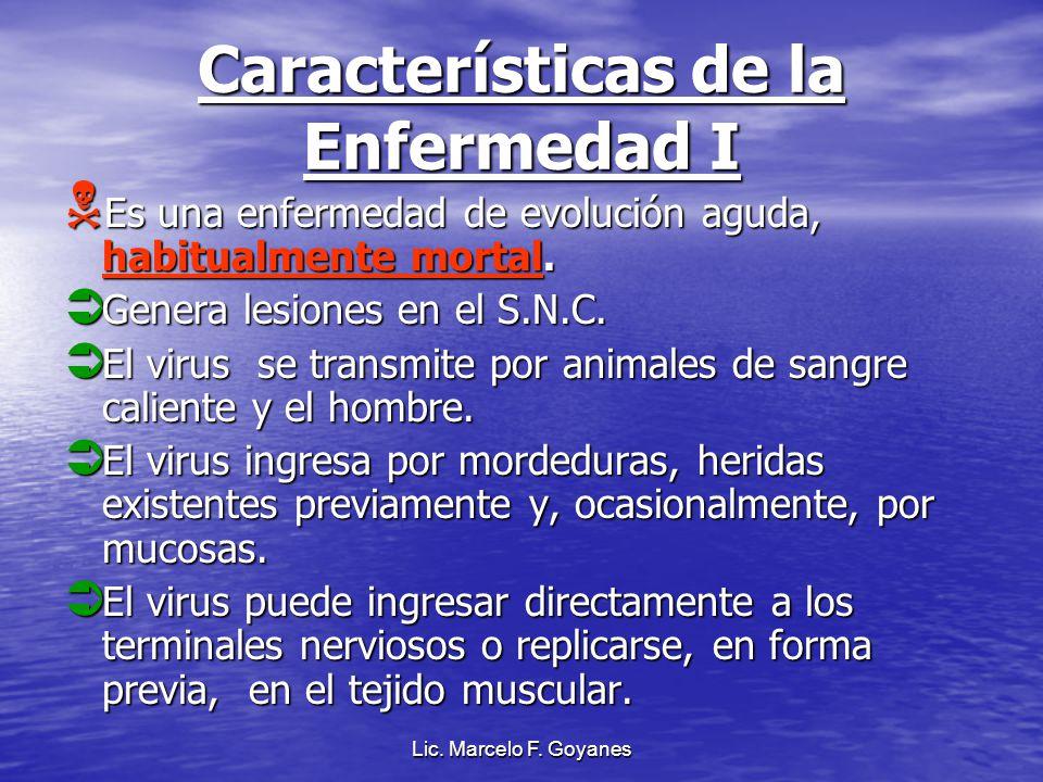 Lic. Marcelo F. Goyanes Características de la Enfermedad I Es una enfermedad de evolución aguda, habitualmente mortal. Es una enfermedad de evolución