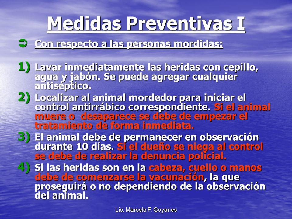 Lic. Marcelo F. Goyanes Medidas Preventivas I Con respecto a las personas mordidas: Con respecto a las personas mordidas: 1) Lavar inmediatamente las