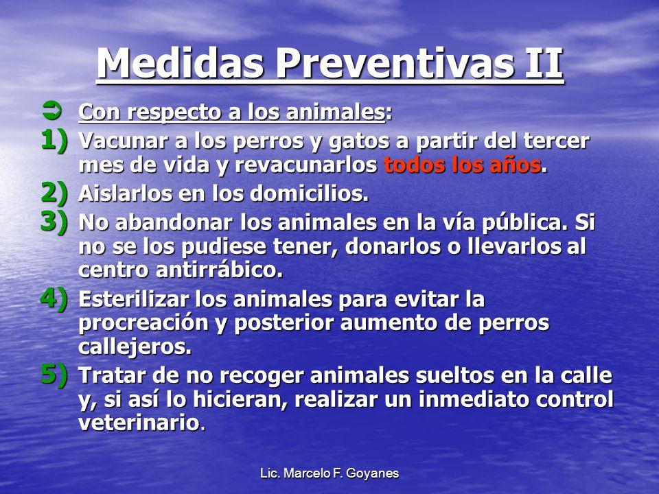 Lic. Marcelo F. Goyanes Medidas Preventivas II Con respecto a los animales: Con respecto a los animales: 1) Vacunar a los perros y gatos a partir del