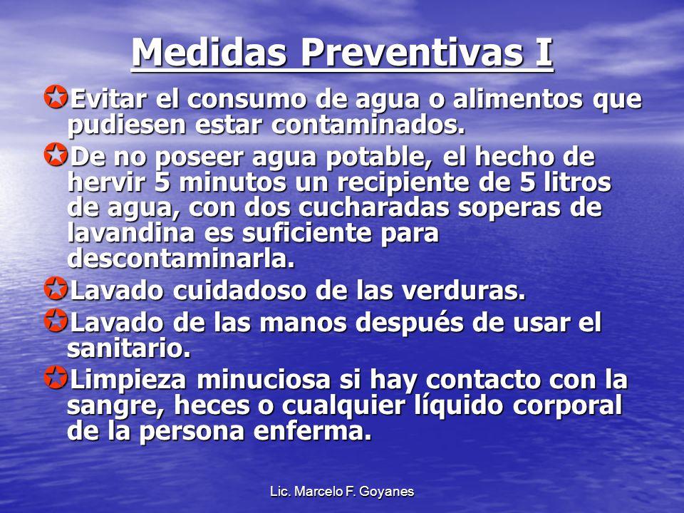 Lic. Marcelo F. Goyanes Medidas Preventivas I Evitar el consumo de agua o alimentos que pudiesen estar contaminados. Evitar el consumo de agua o alime