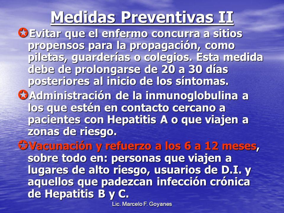 Lic. Marcelo F. Goyanes Medidas Preventivas II Evitar que el enfermo concurra a sitios propensos para la propagación, como piletas, guarderías o coleg