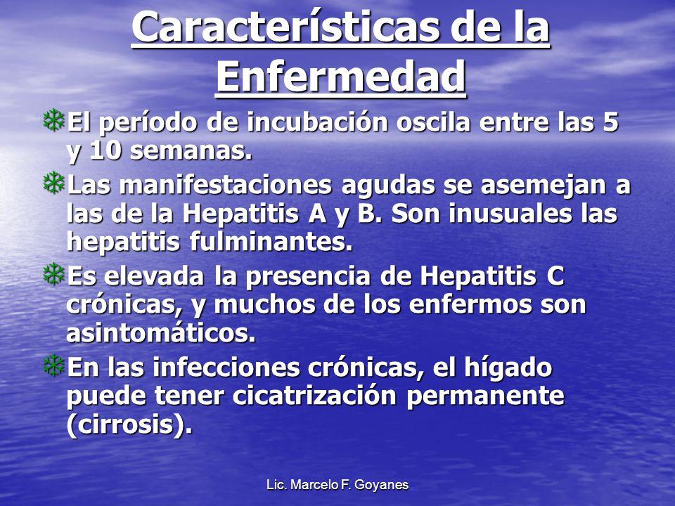 Lic. Marcelo F. Goyanes Características de la Enfermedad El período de incubación oscila entre las 5 y 10 semanas. El período de incubación oscila ent