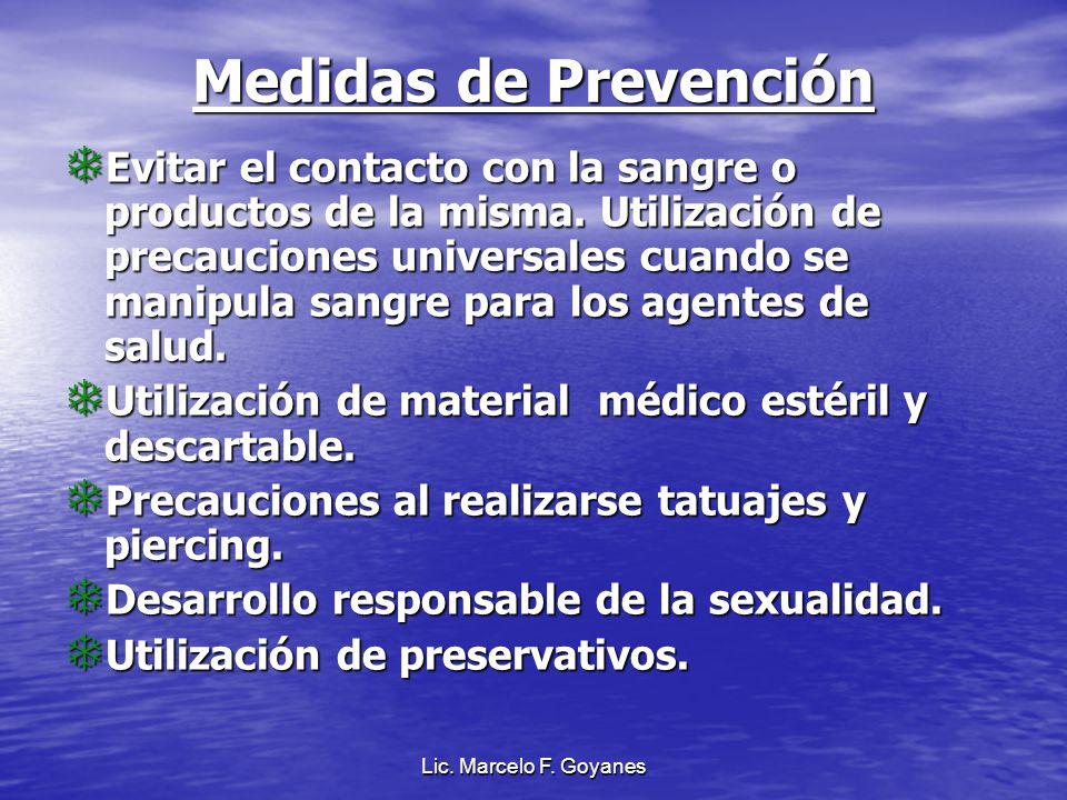 Lic. Marcelo F. Goyanes Medidas de Prevención Evitar el contacto con la sangre o productos de la misma. Utilización de precauciones universales cuando
