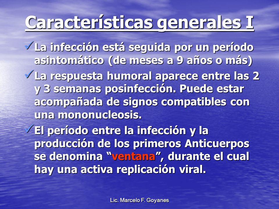 Lic. Marcelo F. Goyanes Características generales I La infección está seguida por un período asintomático (de meses a 9 años o más) La infección está