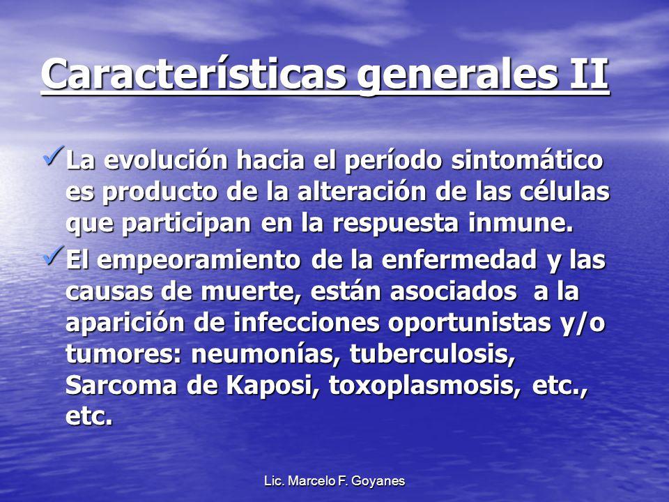Lic. Marcelo F. Goyanes Características generales II La evolución hacia el período sintomático es producto de la alteración de las células que partici