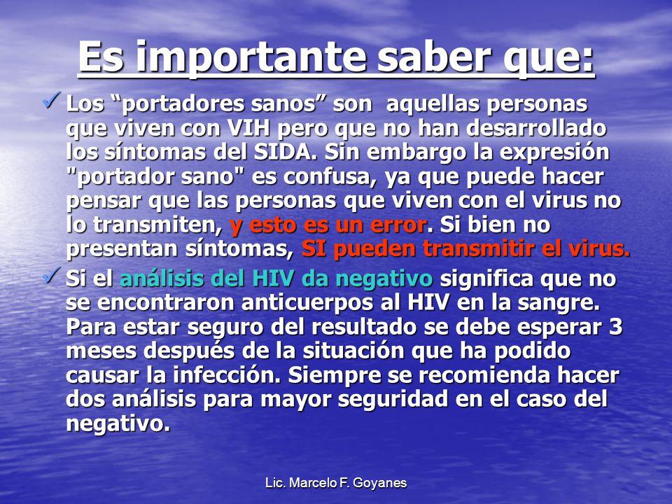 Lic. Marcelo F. Goyanes Es importante saber que: Los portadores sanos son aquellas personas que viven con VIH pero que no han desarrollado los síntoma