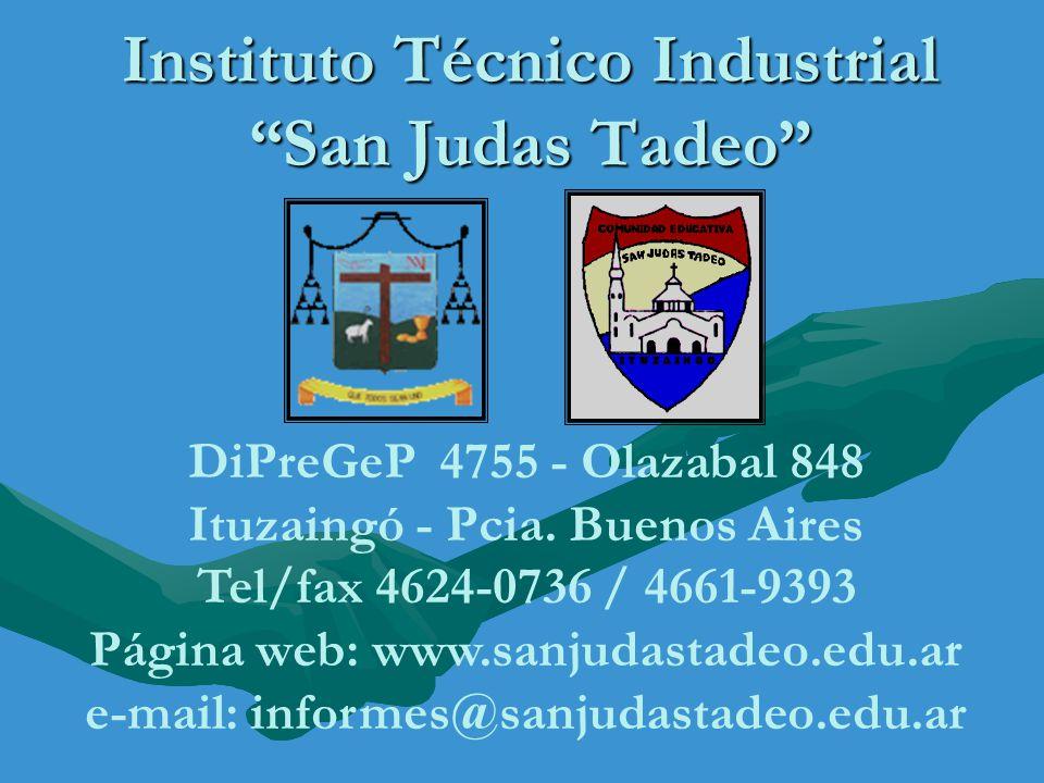 Instituto Técnico Industrial San Judas Tadeo DiPreGeP 4755 - Olazabal 848 Ituzaingó - Pcia. Buenos Aires Tel/fax 4624-0736 / 4661-9393 Página web: www