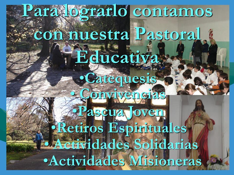 Para lograrlo contamos con nuestra Pastoral Educativa Pascua JovenPascua Joven Convivencias Convivencias CatequesisCatequesis Retiros EspiritualesReti