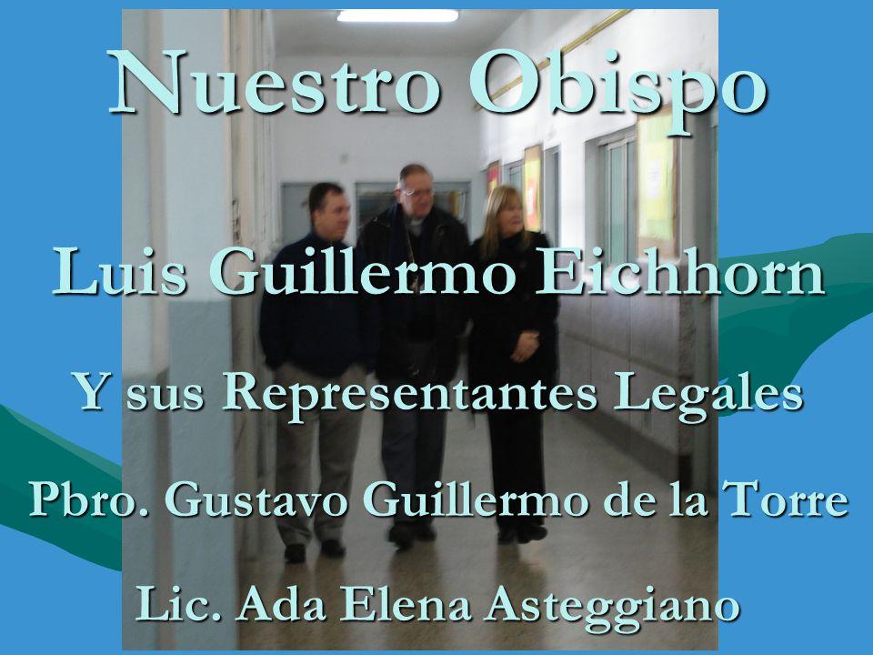 Nuestro Obispo Luis Guillermo Eichhorn Y sus Representantes Legales Pbro. Gustavo Guillermo de la Torre Lic. Ada Elena Asteggiano