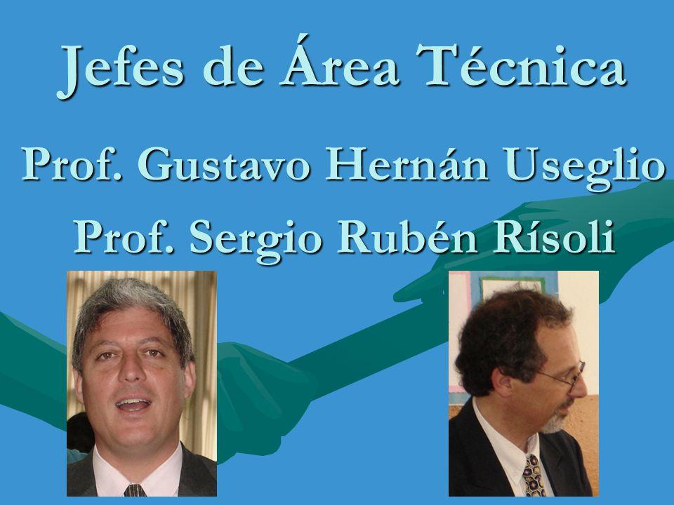 Jefes de Área Técnica Prof. Gustavo Hernán Useglio Prof. Sergio Rubén Rísoli